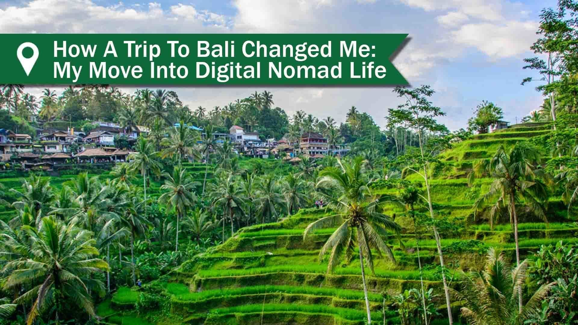Trip Bali How A Trip To Bali Changed Me My Move To Digital Nomad Life