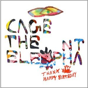 Cagetheelephant thank you happy birthday Review   Cage The Elephant Thank You Happy Birthday