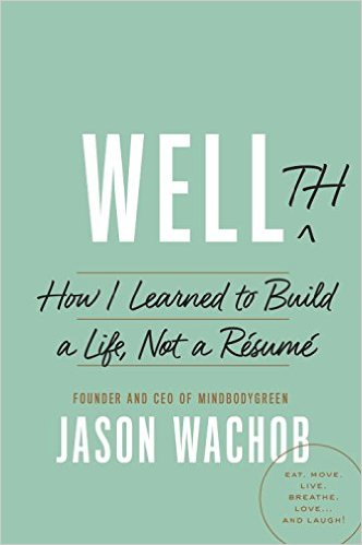 Wellth how I learned to build a life, not a resume \u2013 book review - resume book