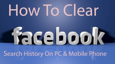 How To Clear Fb Search History On PC And Mobile Phone
