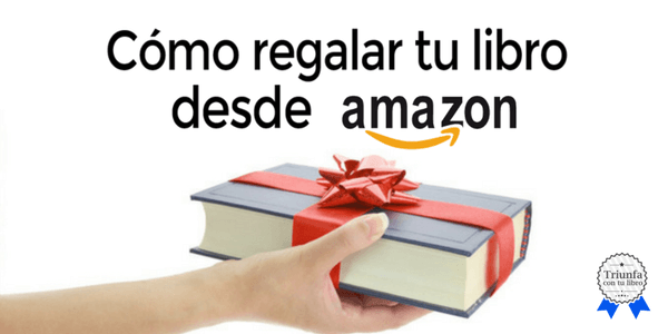 Libro Amazon Cómo Regalar Tu Libro Desde Amazon. Episodio 77 - Triunfa