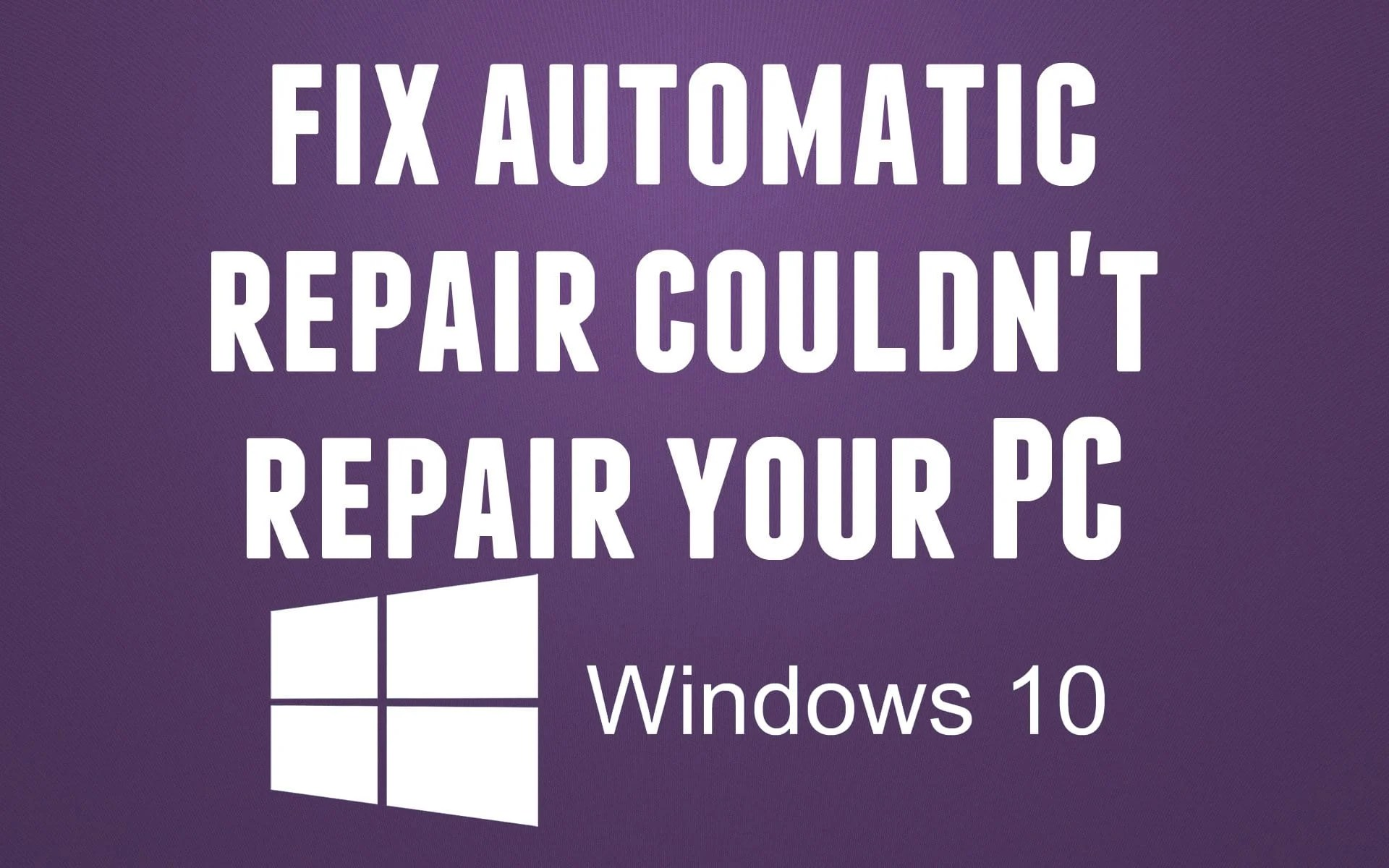 Repair Automatic How To Fix Automatic Repair Couldn 39t Repair Your Pc