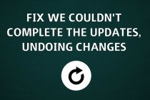 Fix We couldn't complete the updates, Undoing changes