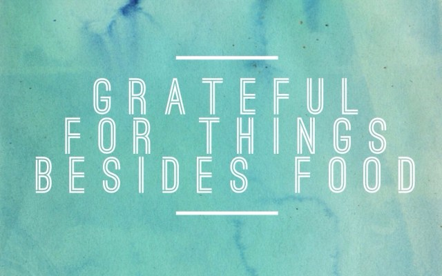 Grateful for Things Besides Food