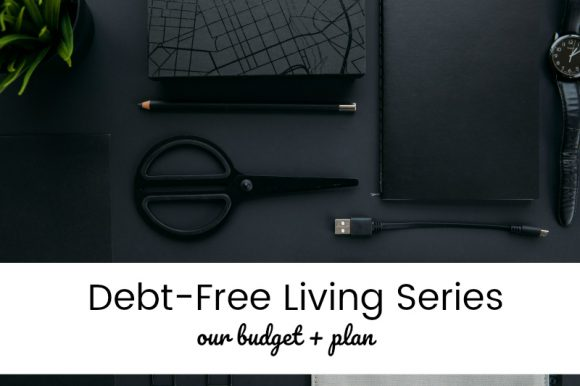 Debt-Free Living Our Budget + Plan - help me budget my money for free