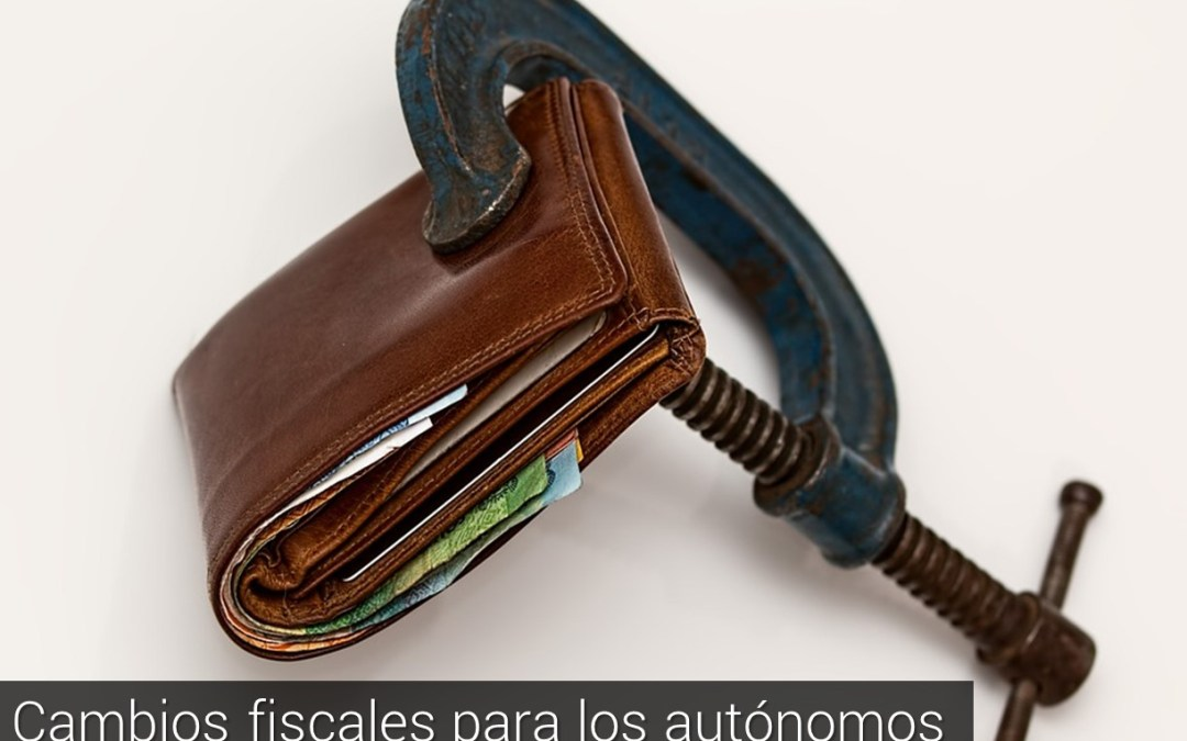 Ojo a los cambios fiscales para los autónomos