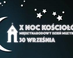 X NOC KOŚCIOŁÓW I MIĘDZYNARODOWY DZIEŃ MUZYKI 2017 JUŻ 30 WRZEŚNIA