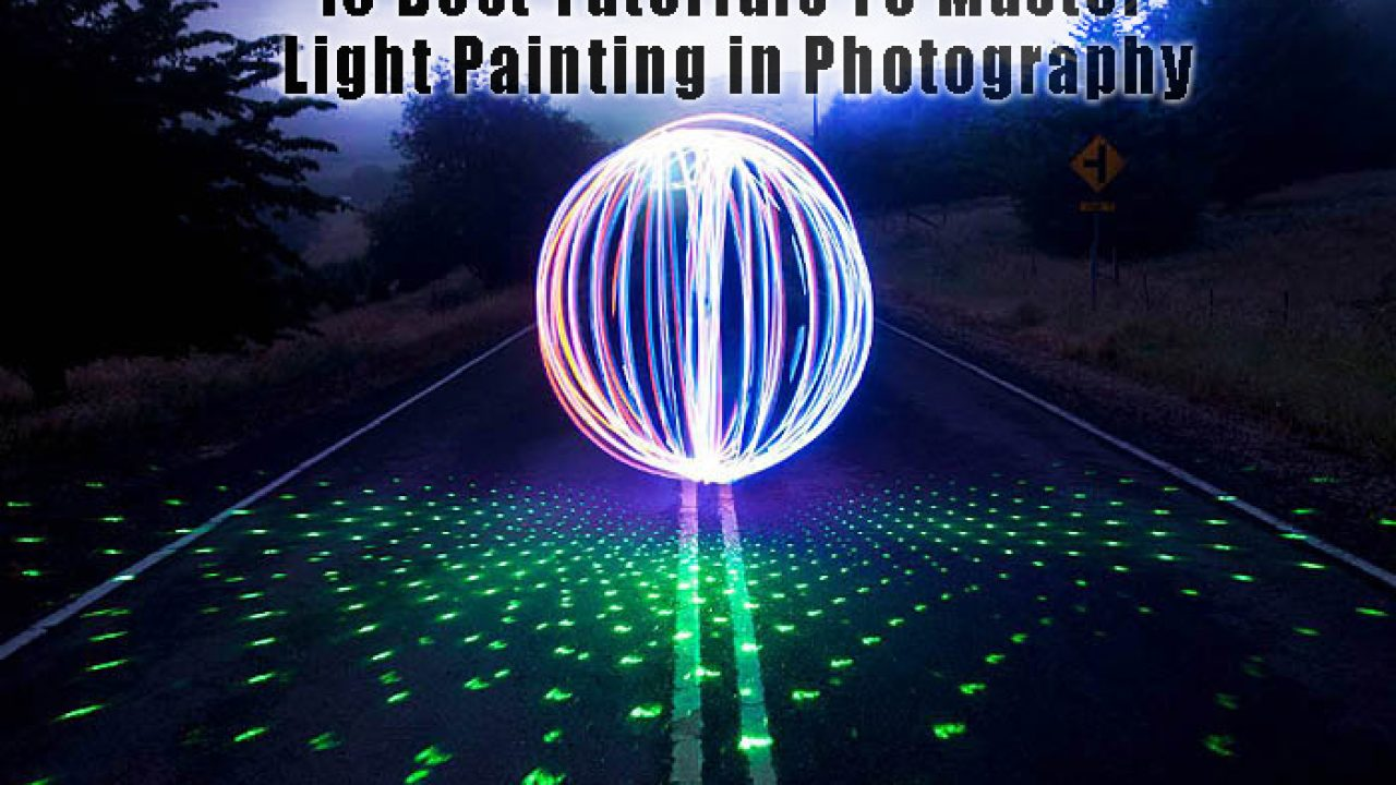 10 Best Tutorials To Master Light Painting In Photography Tutorials Press