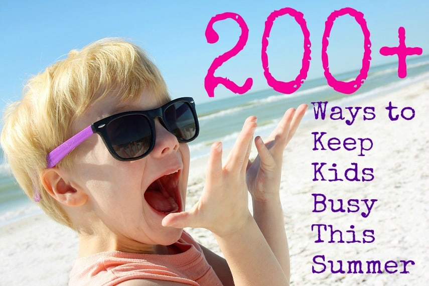 200+ Ways to Keep Kids Busy This Summer