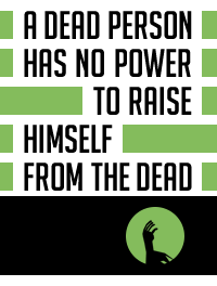 A dead person has no power to raise himself from the dead