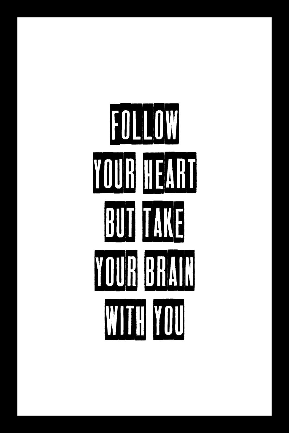 Follow Your Heart Follow Your Heart But Take Your Brain With You Ein Weiser Rat