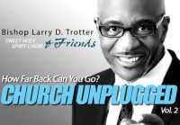 """Bishop Larry D. Trotter Shares Music from his Childhood Years On New Project-""""How Far Back Can You Go?-Church Unplugged Vol 2."""