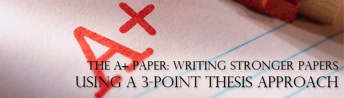 The A+ Paper Writing Stronger Papers Using a 3-Point Thesis