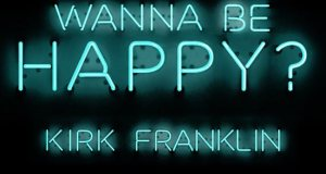 kirk-franklin wanna be happy