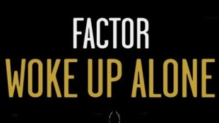 Factor &#8211; Woke Up Alone