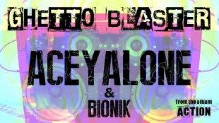 "Aceyalone & Bionik – ""Ghetto Blaster"""