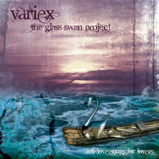 Variex - The Glass Swan Project: Anti-Love Songs for Lovers