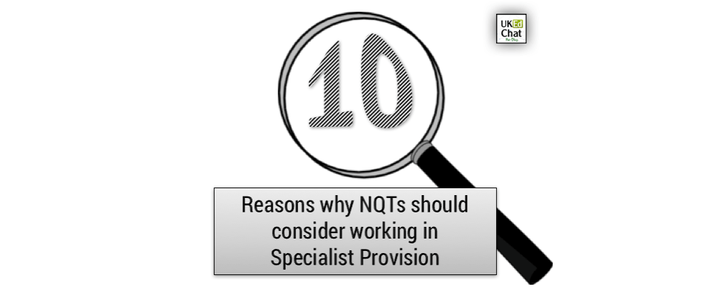 10 reasons why NQTs should consider working in specialist provision by @jw_teach