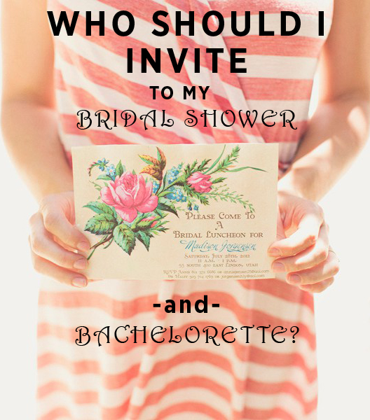 Who should I invite to my bridal shower and bachelorette? Guest list questions answered.