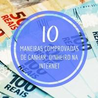 10 Maneiras Comprovadas de Ganhar dinheiro na Internet - Parte 1