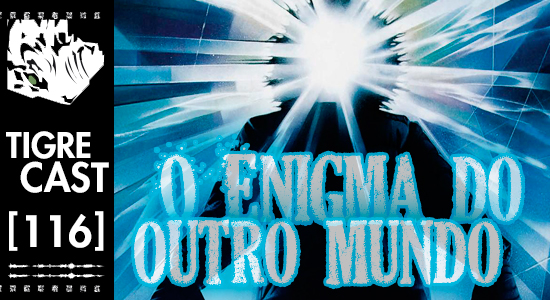 O Enigma do Outro Mundo | TigreCast #116 | Podcast