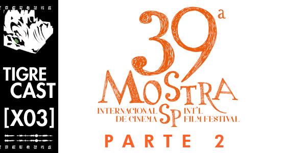39ª Mostra Internacional de Cinema de São Paulo – Parte 1 | TigreCast Especial #02 | Podcast