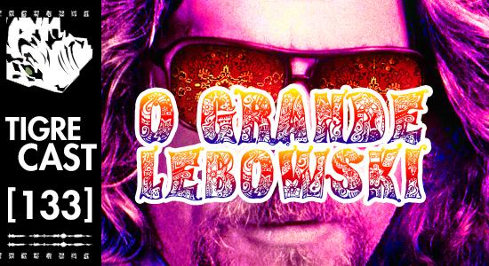 O Grande Lebowski | TigreCast #133 | Podcast