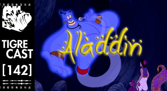 Aladdin | TigreCast #142 | Podcast