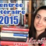 Rentrée littéraire 2015 : ma sélection