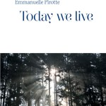 Emmanuelle Pirotte, Today we live