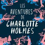 Les Aventures de Charlotte Holmes (Charlotte Holmes #1), de Brittany Cavallaro