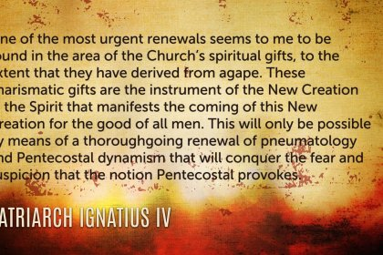 Patriarch Ignatius IV on the Renewal and Reunion of the Church