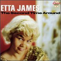 The Second Time Around   Etta James Etta James (1938 2012) You Will Be Missed