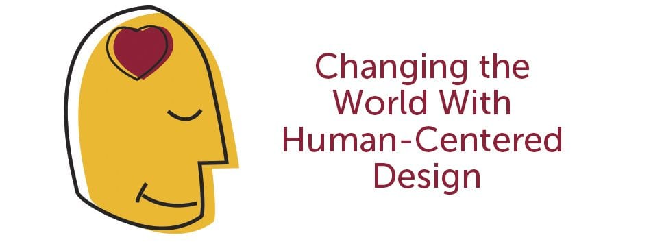 Changing the World with Human-Centered Design Uptown Studios