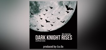 """Dre Murray and Ess Be Team Up for """"Dark Knight Rises"""" Remix"""