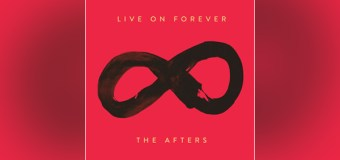 """The Afters Release New Single """"Live On Forever"""""""