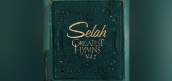 """Selah to Release """"Greatest Hymns, Vol. 2"""" August 26 (Video)"""