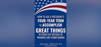 """In New Book, National Bestselling Author Daniel Whyte III Shares """"How to Use a President's Four-Year Term to Accomplish Great Things In Your Life Instead of Whining and Complaining"""""""