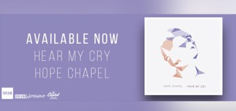 """Hear My Cry"" by Hope Chapel Releases on DREAM Worship (Video)"
