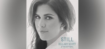 "Hillary Scott and The Scott Family Release New Single, ""Still"" (Video)"