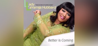 """Gospel Artist LaVarnga Hubbard Celebrates New Project, """"Better Is Coming,"""" During 'Official Album Release Party' – May 8th; Chicago, IL"""