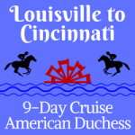 Louisville to Cincinnati | 9-Day Voyages