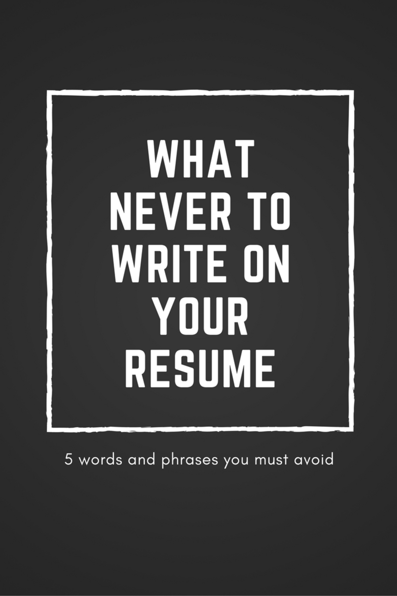 What Never to Write on Your Resume ToughNickel - resume words to avoid