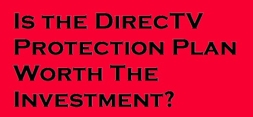 Is the DirecTV Protection Plan Worth the Investment? ToughNickel
