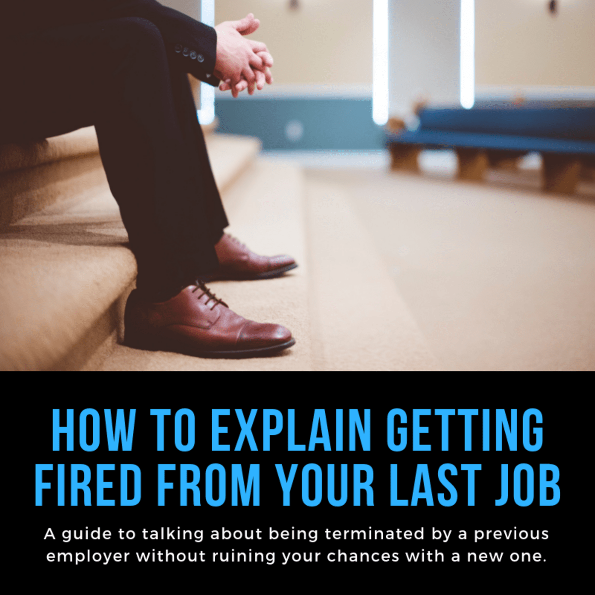 How to Explain a Past Job Termination on a Resume, Application, and