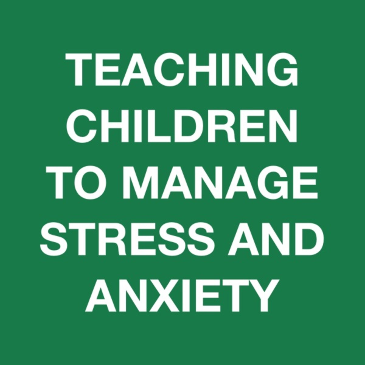 Teaching Children to Manage Stress and Anxiety HubPages