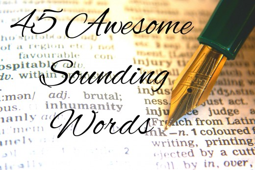 45 Awesome Sounding Words Owlcation