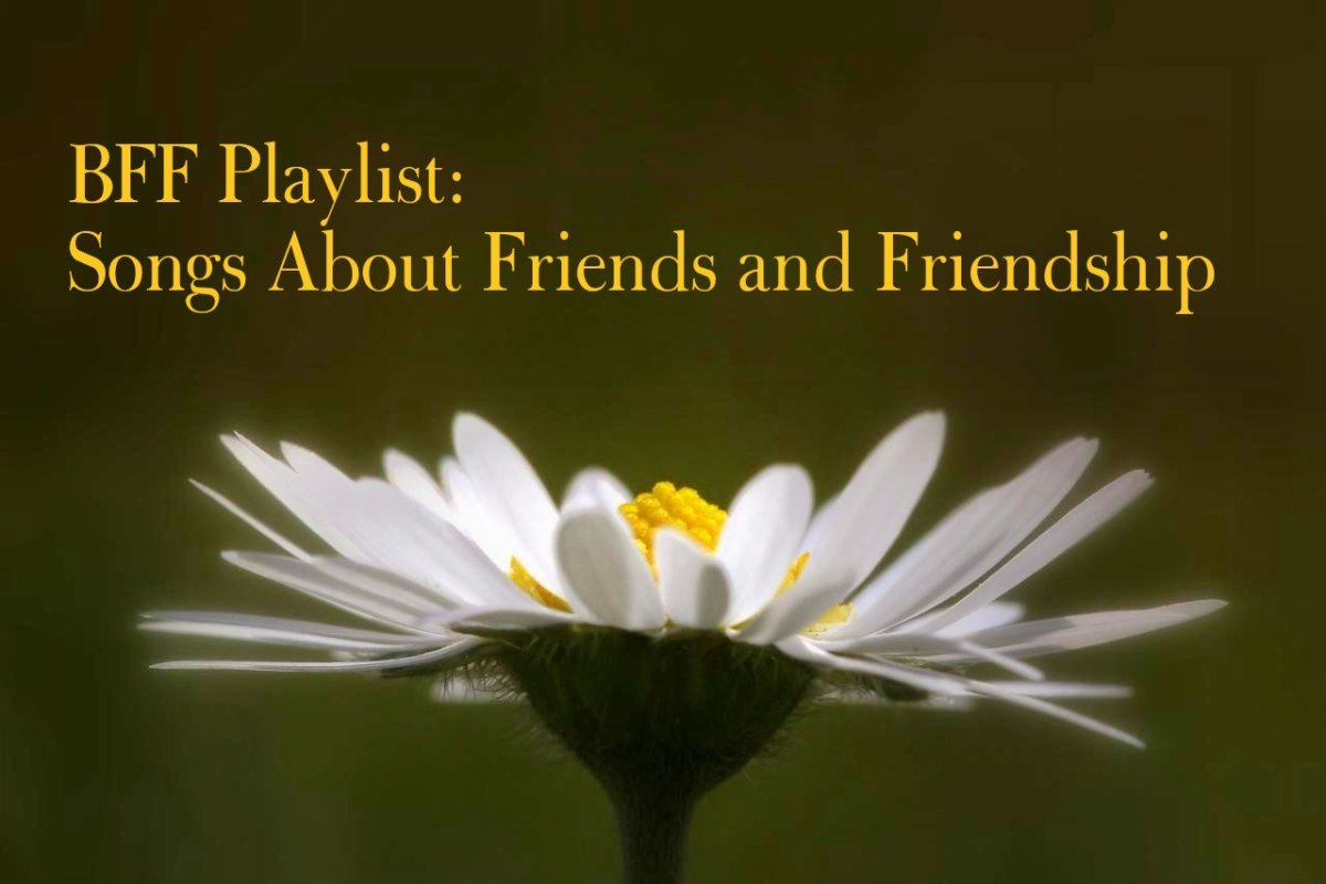 BFF Playlist 44 Popular Songs About Best Friends and Friendship