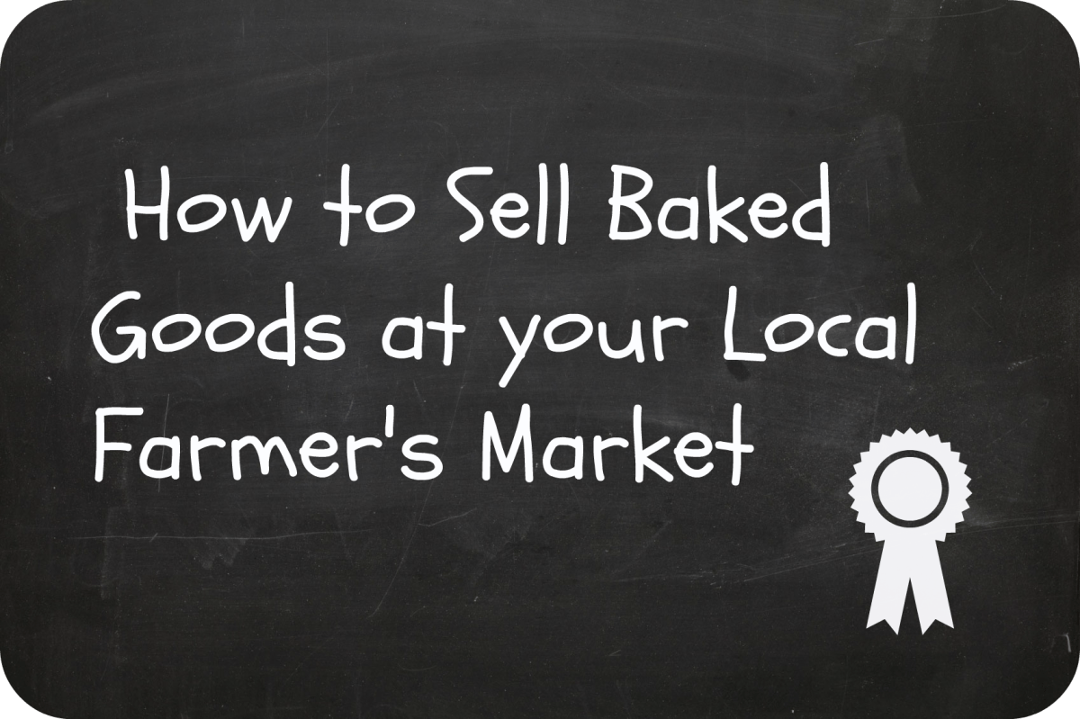 Selling Baked Goods at the Farmer\u0027s Market Delishably