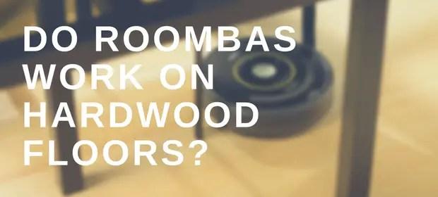 Do Roombas Work On Hardwood Floors Vacuumcleanerlivecom